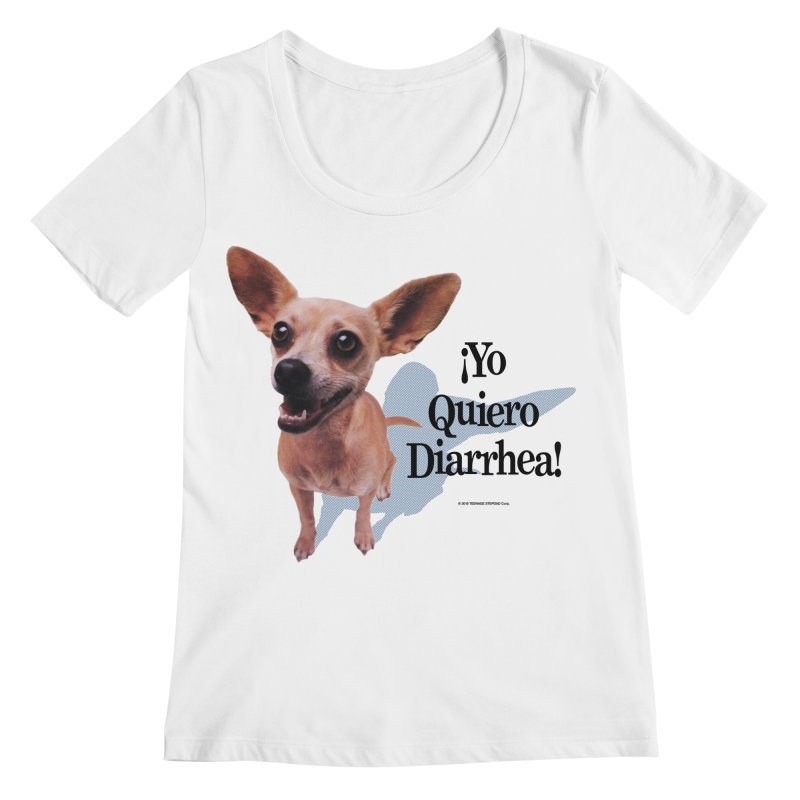 YO QUIERO DIARRHEA Women's Regular Scoop Neck by Teenage Stepdad