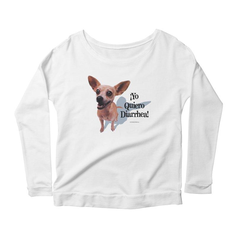 YO QUIERO DIARRHEA Women's Scoop Neck Longsleeve T-Shirt by Teenage Stepdad