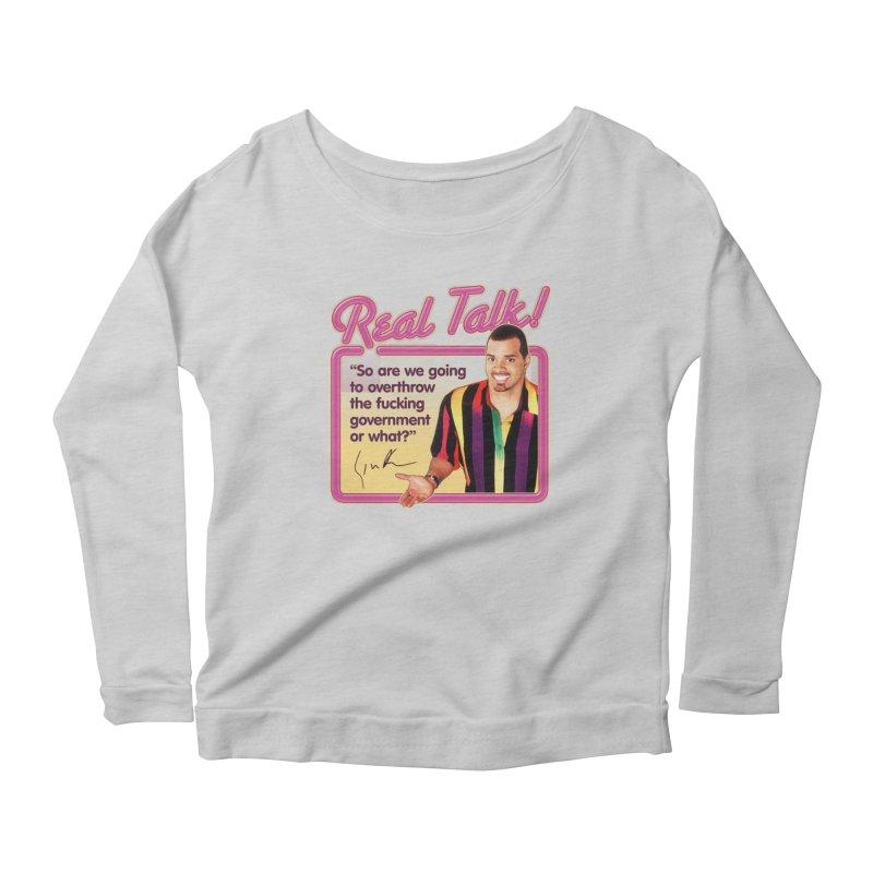 REAL TALK! Women's Scoop Neck Longsleeve T-Shirt by Teenage Stepdad