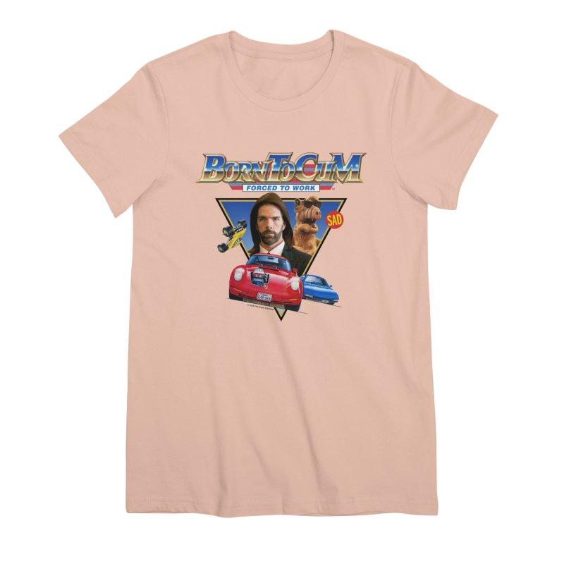 BORN TO CUM FORCED TO WORK Women's Premium T-Shirt by Teenage Stepdad