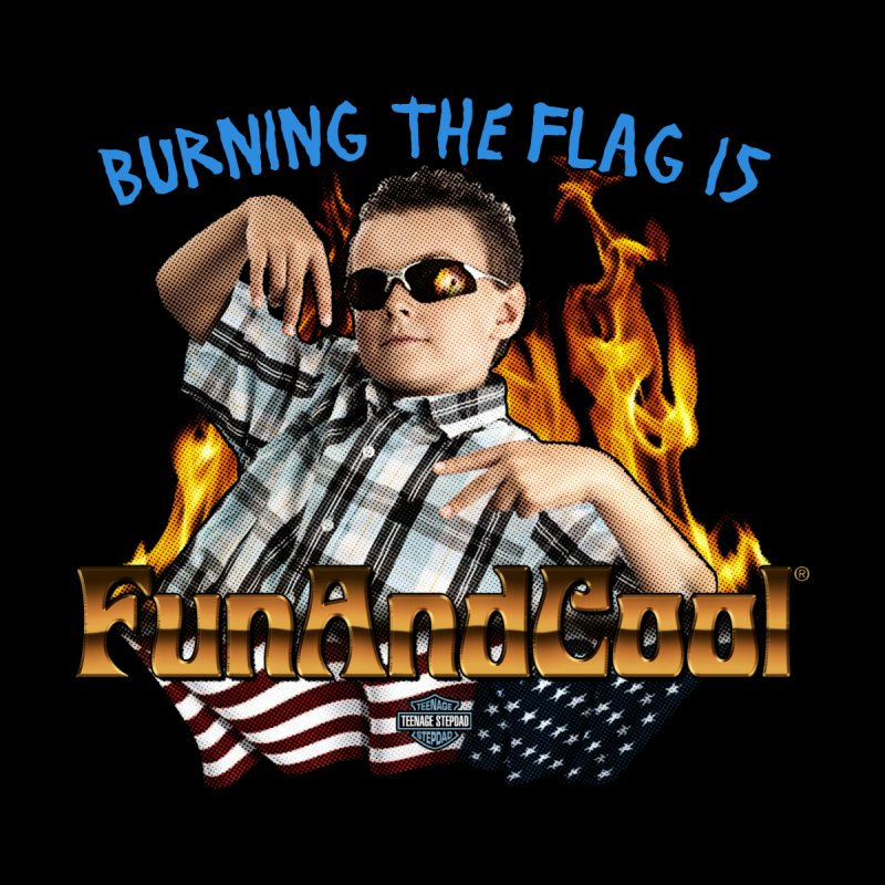 BURNING THE FLAG IS FUN AND COOL Men's T-Shirt by Teenage Stepdad