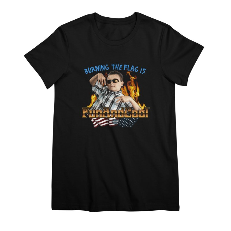 BURNING THE FLAG IS FUN AND COOL Women's Premium T-Shirt by Teenage Stepdad