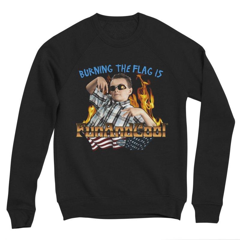 BURNING THE FLAG IS FUN AND COOL Women's Sponge Fleece Sweatshirt by Teenage Stepdad