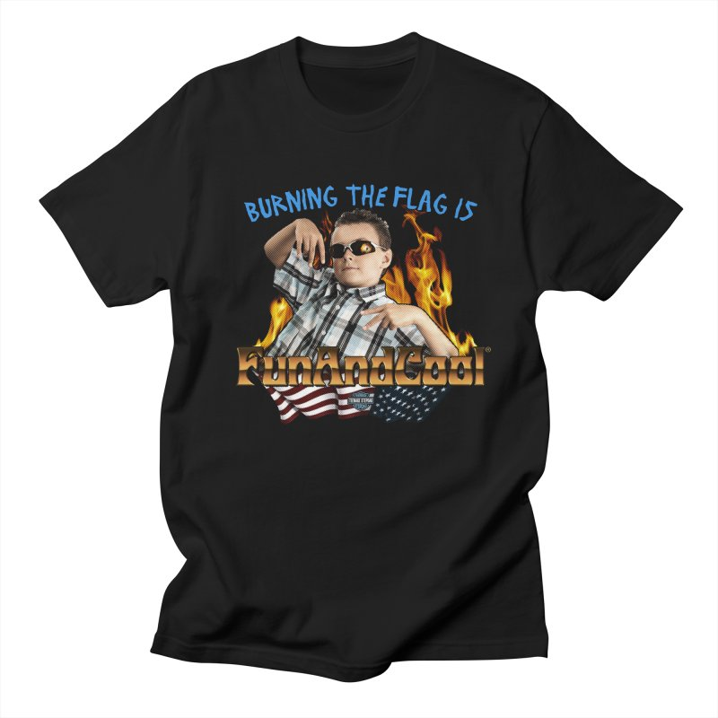 BURNING THE FLAG IS FUN AND COOL Women's Regular Unisex T-Shirt by Teenage Stepdad