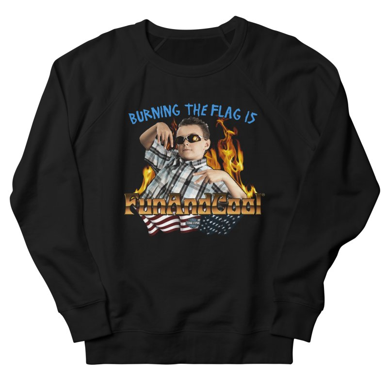 BURNING THE FLAG IS FUN AND COOL Men's French Terry Sweatshirt by Teenage Stepdad