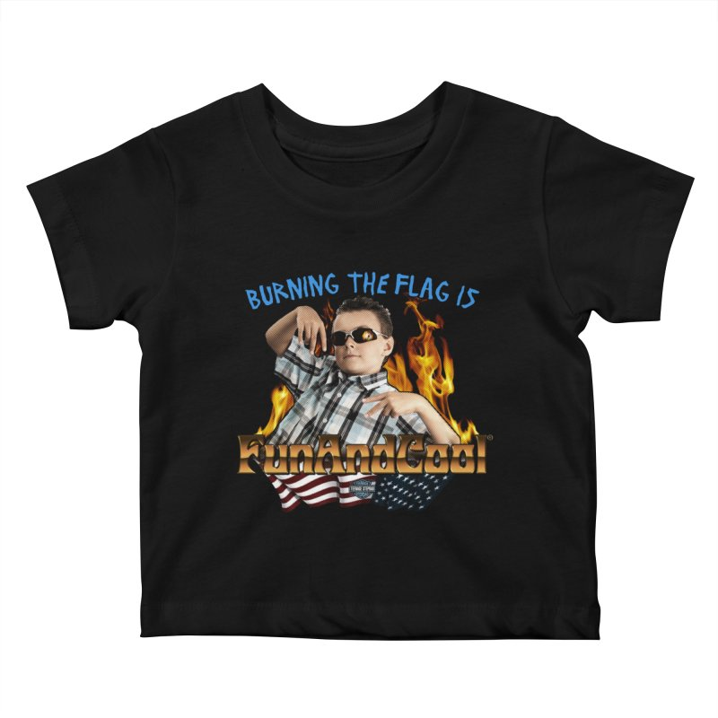 BURNING THE FLAG IS FUN AND COOL Kids Baby T-Shirt by Teenage Stepdad
