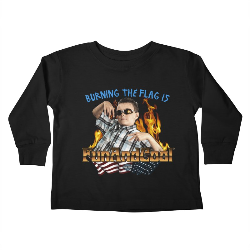 BURNING THE FLAG IS FUN AND COOL Kids Toddler Longsleeve T-Shirt by Teenage Stepdad