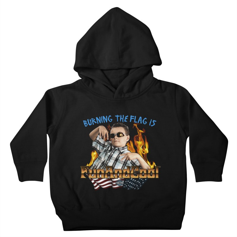 BURNING THE FLAG IS FUN AND COOL Kids Toddler Pullover Hoody by Teenage Stepdad