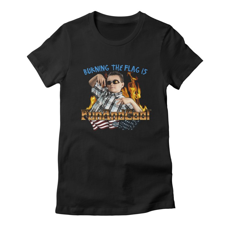 BURNING THE FLAG IS FUN AND COOL Women's Fitted T-Shirt by Teenage Stepdad