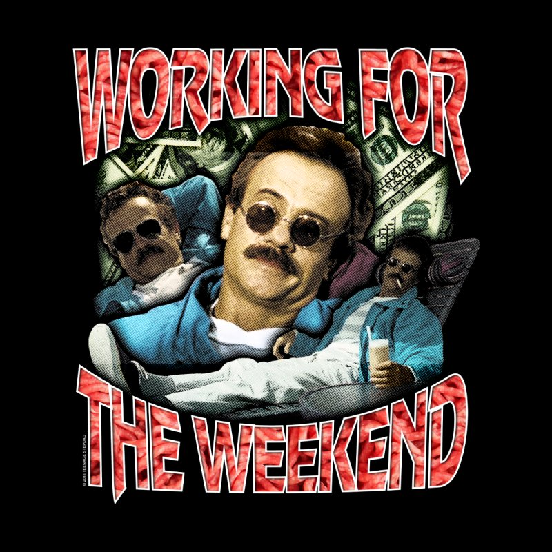 WORKING FOR THE WEEKEND Men's Sweatshirt by Teenage Stepdad