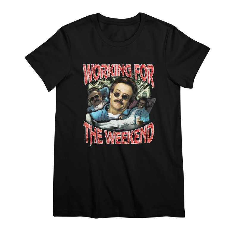 WORKING FOR THE WEEKEND Women's Premium T-Shirt by Teenage Stepdad