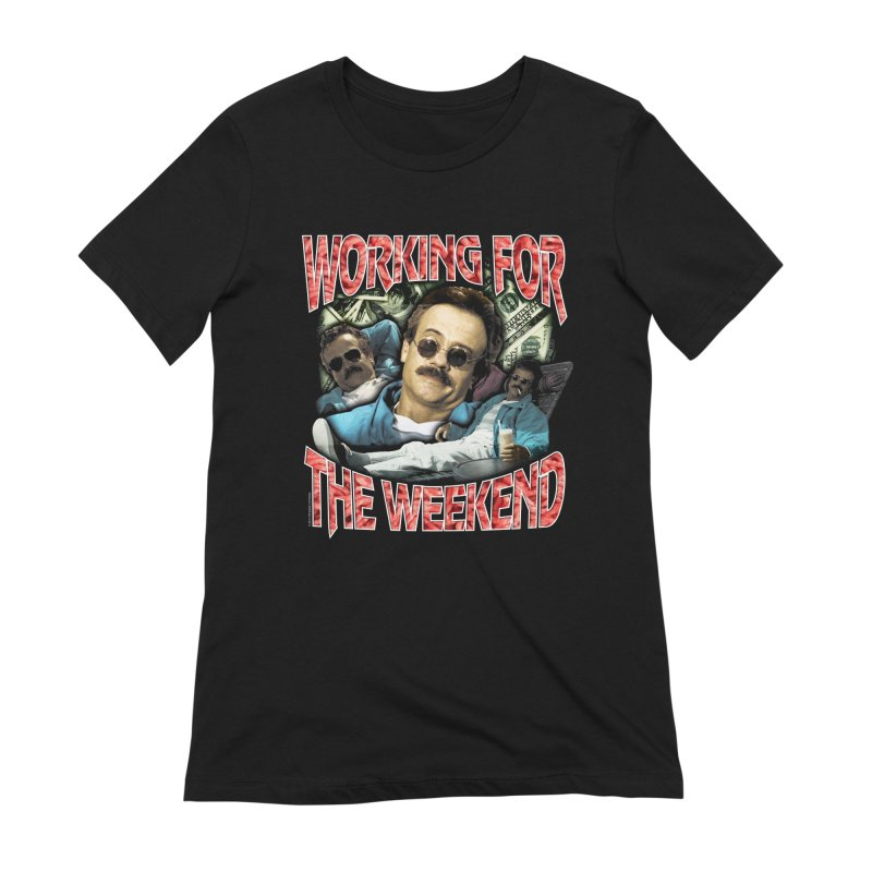 WORKING FOR THE WEEKEND Women's Extra Soft T-Shirt by Teenage Stepdad