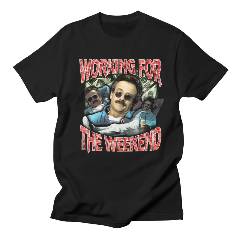 WORKING FOR THE WEEKEND Men's T-Shirt by Teenage Stepdad