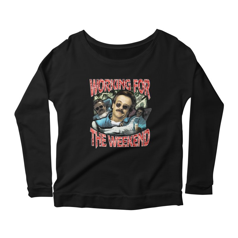 WORKING FOR THE WEEKEND Women's Scoop Neck Longsleeve T-Shirt by Teenage Stepdad