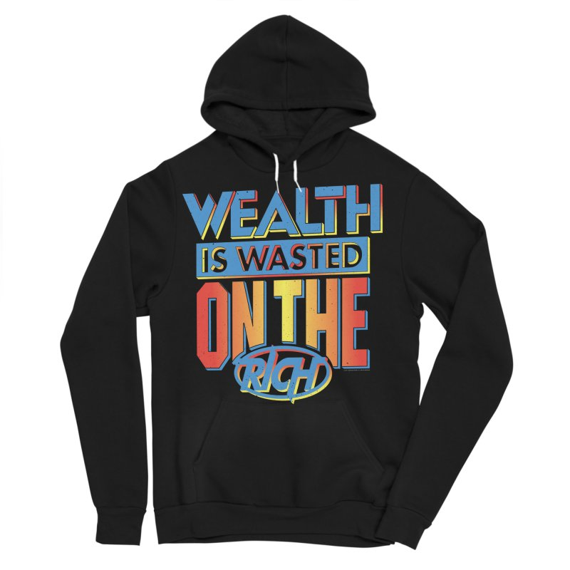 WEALTH IS WASTED ON THE RICH Men's Pullover Hoody by Teenage Stepdad