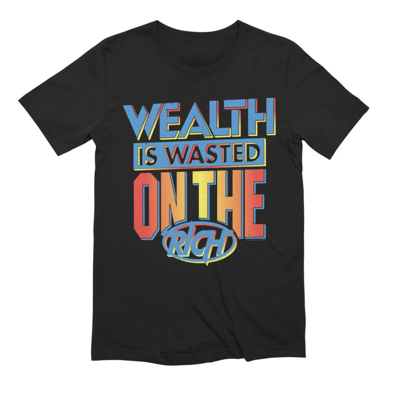 WEALTH IS WASTED ON THE RICH in Men's Extra Soft T-Shirt Black by Teenage Stepdad