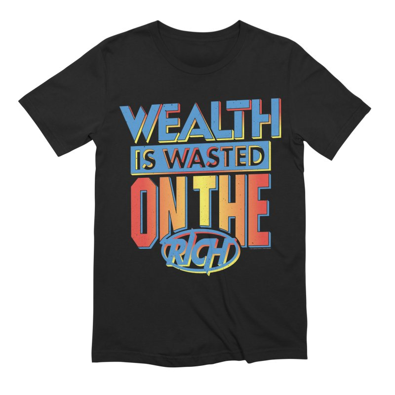 WEALTH IS WASTED ON THE RICH Men's Extra Soft T-Shirt by Teenage Stepdad