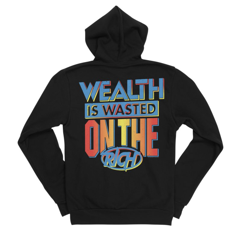 WEALTH IS WASTED ON THE RICH Women's Sponge Fleece Zip-Up Hoody by Teenage Stepdad