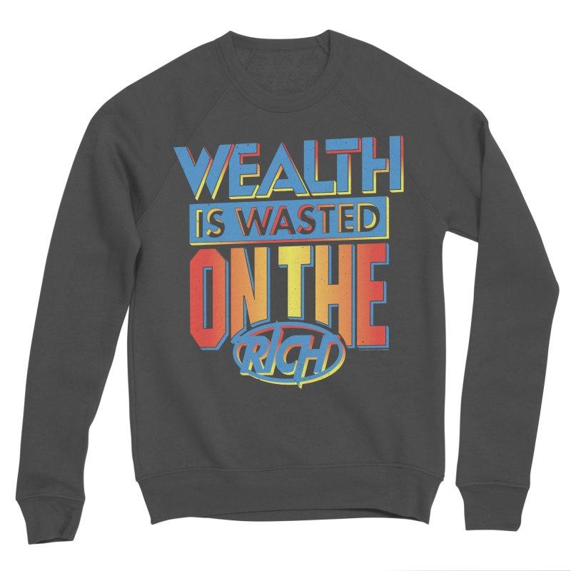 WEALTH IS WASTED ON THE RICH Women's Sponge Fleece Sweatshirt by Teenage Stepdad
