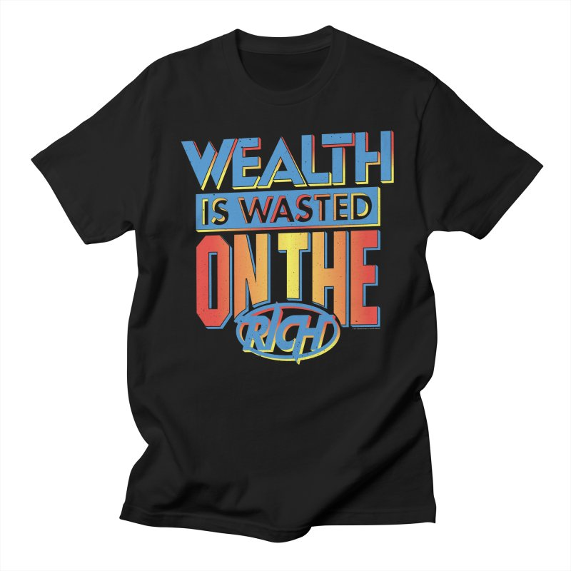WEALTH IS WASTED ON THE RICH Men's T-Shirt by Teenage Stepdad
