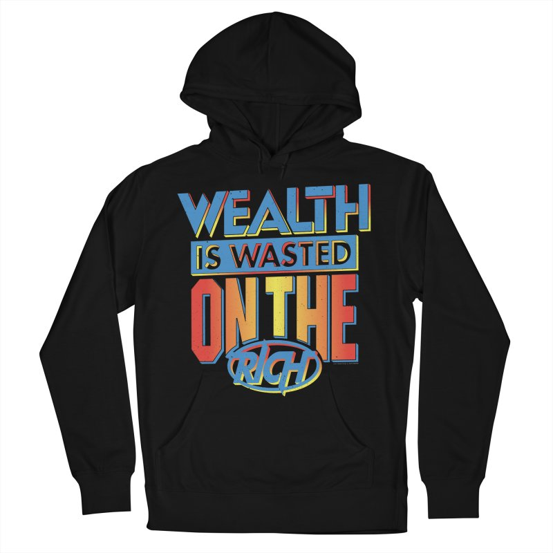 WEALTH IS WASTED ON THE RICH Women's French Terry Pullover Hoody by Teenage Stepdad