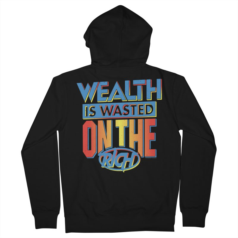 WEALTH IS WASTED ON THE RICH Men's French Terry Zip-Up Hoody by Teenage Stepdad