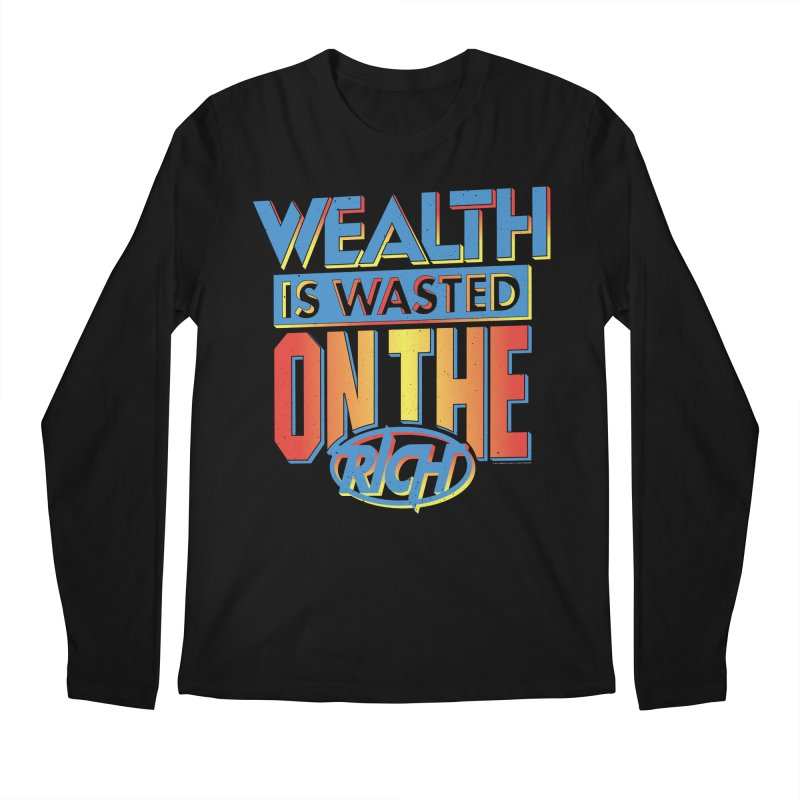 WEALTH IS WASTED ON THE RICH Men's Regular Longsleeve T-Shirt by Teenage Stepdad