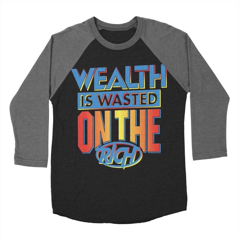 WEALTH IS WASTED ON THE RICH Women's Baseball Triblend Longsleeve T-Shirt by Teenage Stepdad