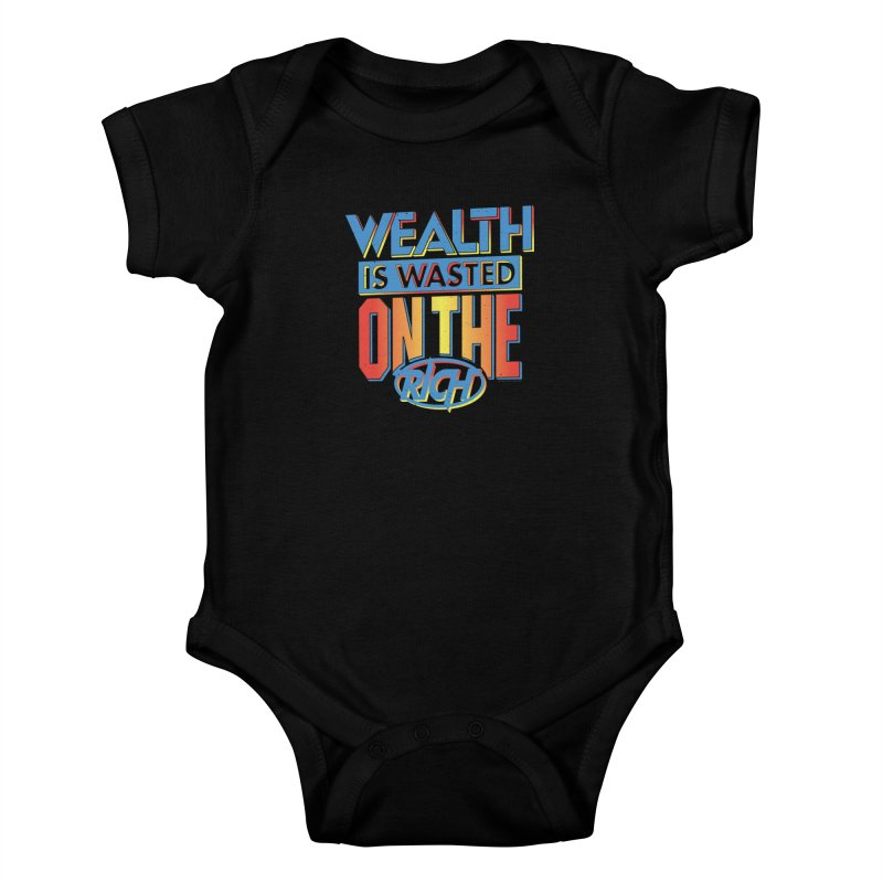 WEALTH IS WASTED ON THE RICH Kids Baby Bodysuit by Teenage Stepdad