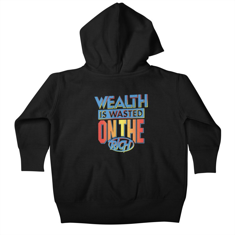 WEALTH IS WASTED ON THE RICH Kids Baby Zip-Up Hoody by Teenage Stepdad