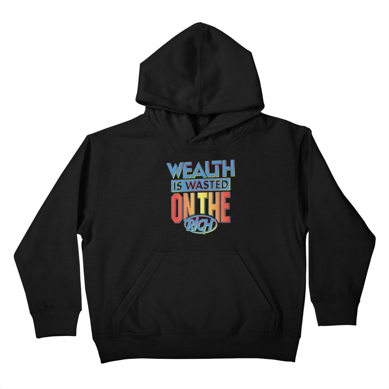 WEALTH IS WASTED ON THE RICH Kids Pullover Hoody by Teenage Stepdad