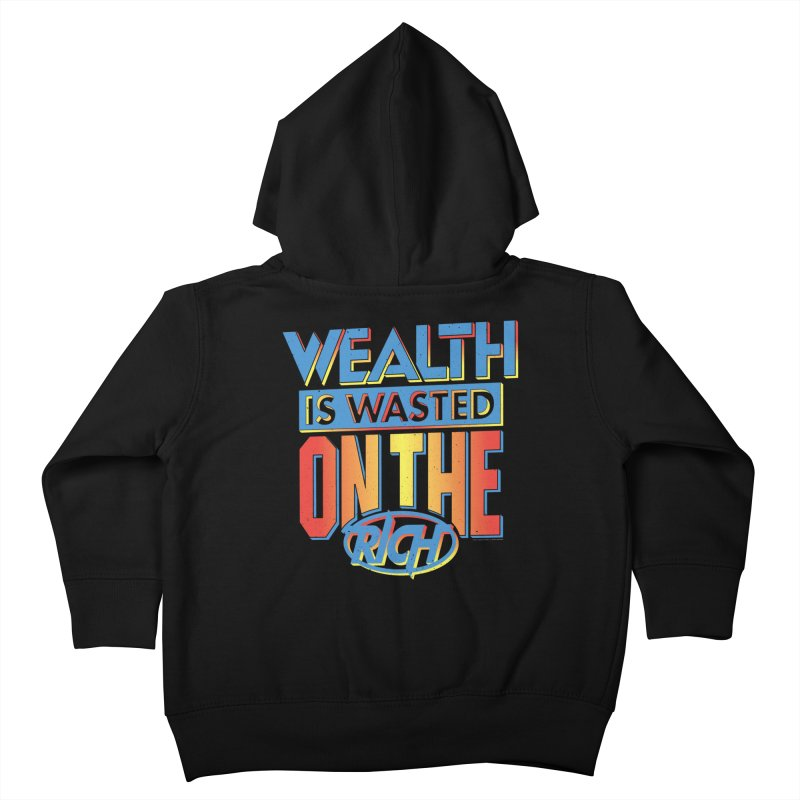 WEALTH IS WASTED ON THE RICH Kids Toddler Zip-Up Hoody by Teenage Stepdad