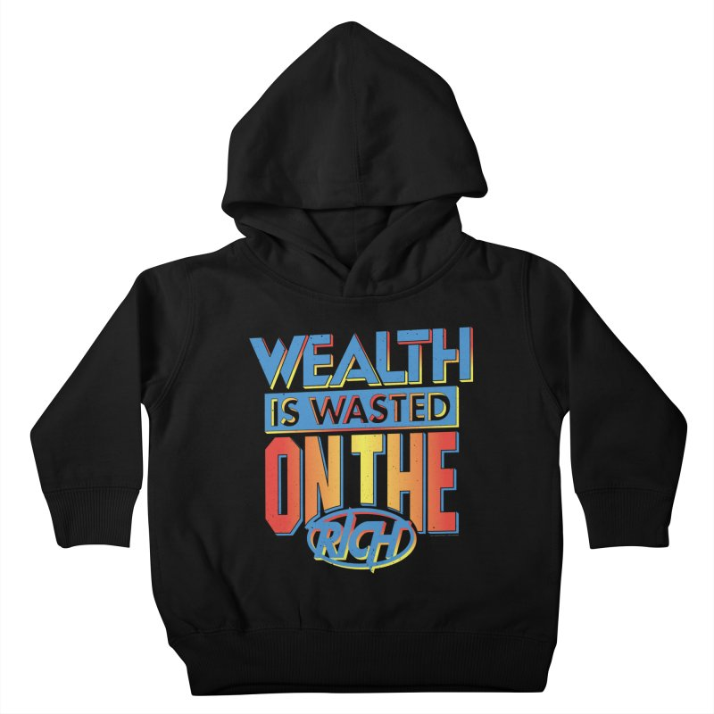 WEALTH IS WASTED ON THE RICH Kids Toddler Pullover Hoody by Teenage Stepdad