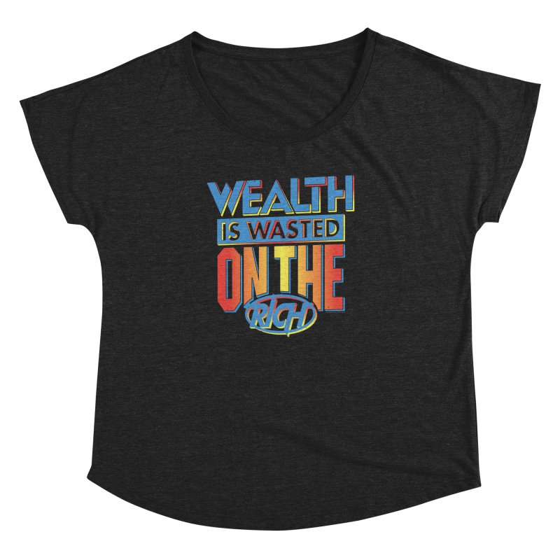 WEALTH IS WASTED ON THE RICH Women's Dolman Scoop Neck by Teenage Stepdad