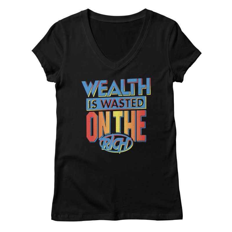WEALTH IS WASTED ON THE RICH Women's Regular V-Neck by Teenage Stepdad
