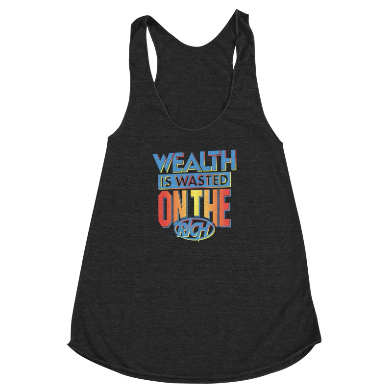 WEALTH IS WASTED ON THE RICH Women's Racerback Triblend Tank by Teenage Stepdad