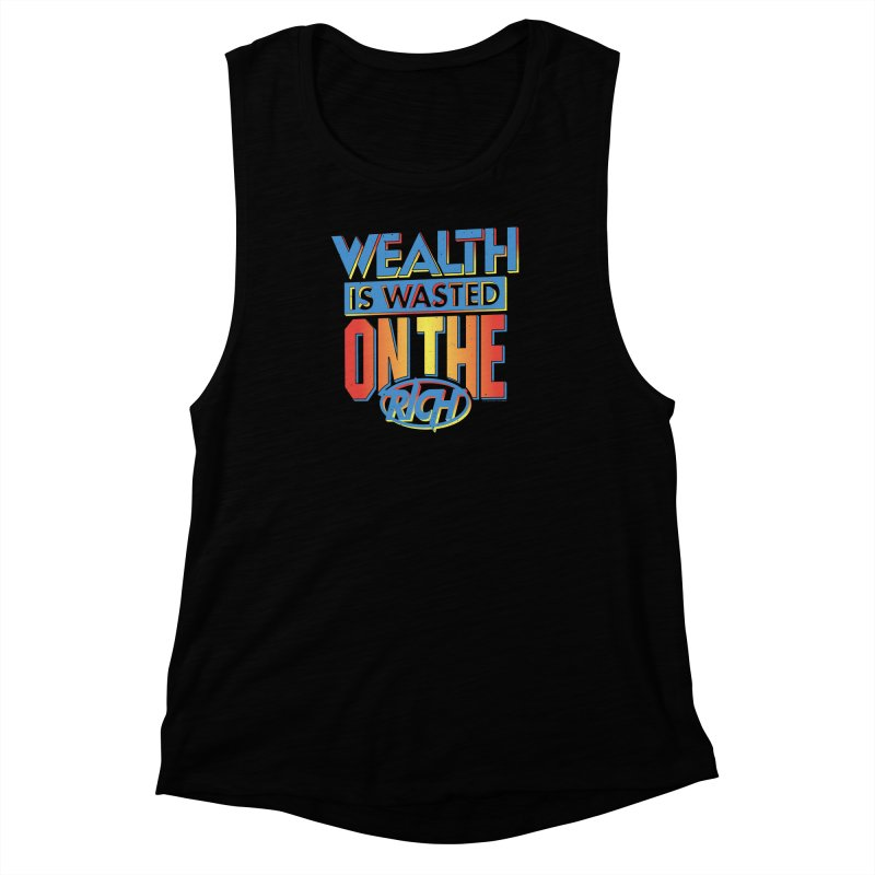 WEALTH IS WASTED ON THE RICH Women's Muscle Tank by Teenage Stepdad