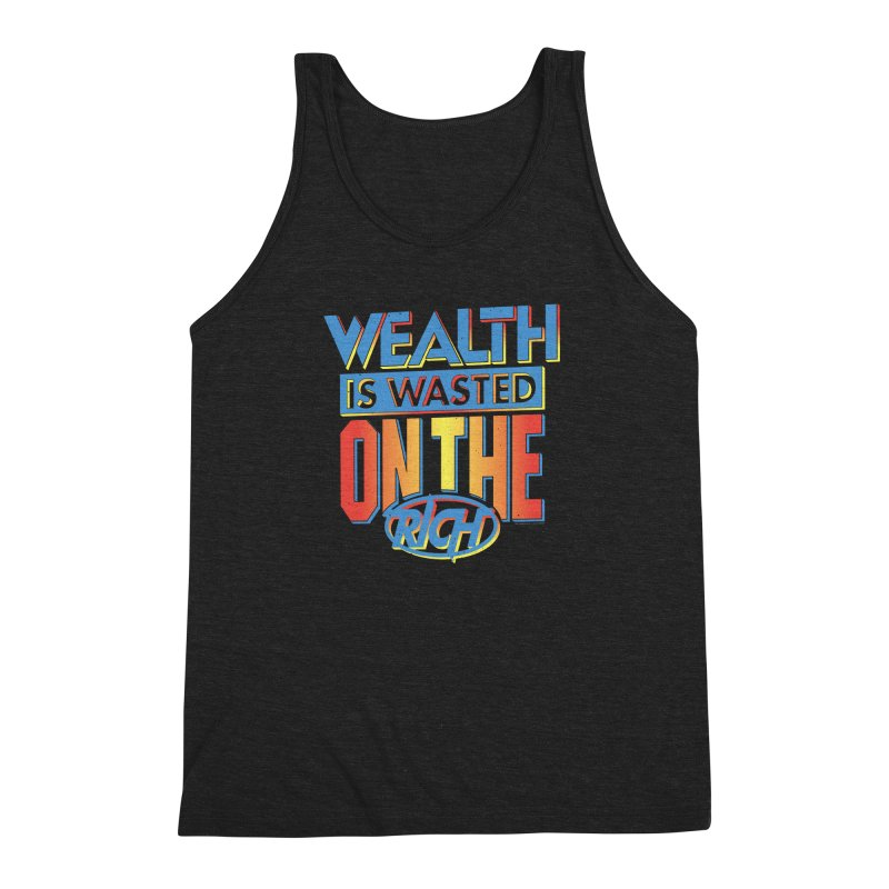 WEALTH IS WASTED ON THE RICH Men's Triblend Tank by Teenage Stepdad