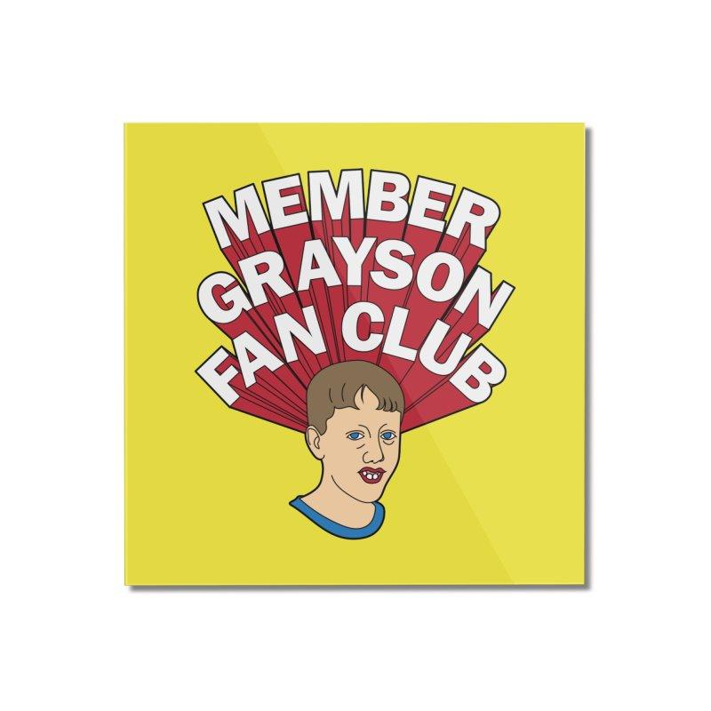 MEMBER GRAYSON FAN CLUB Home Mounted Acrylic Print by Teenage Stepdad