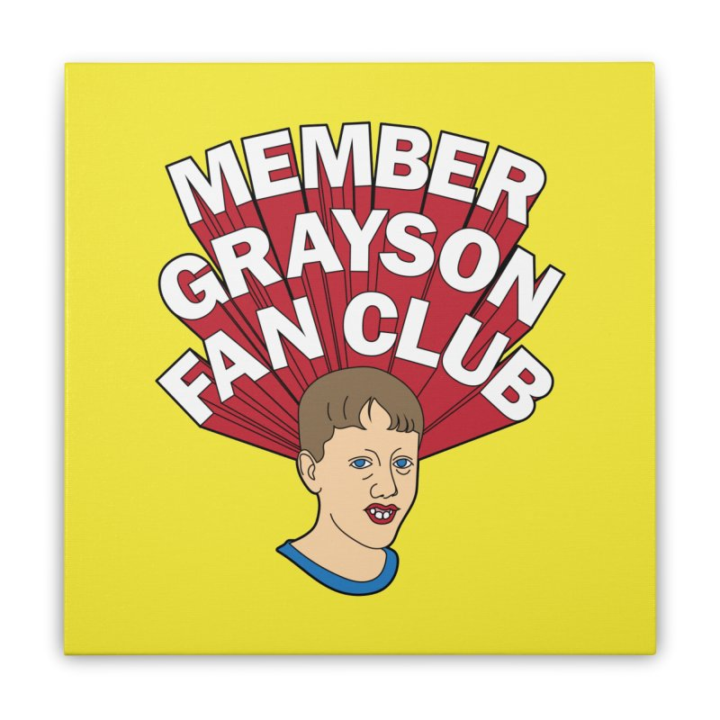 MEMBER GRAYSON FAN CLUB Home Stretched Canvas by Teenage Stepdad