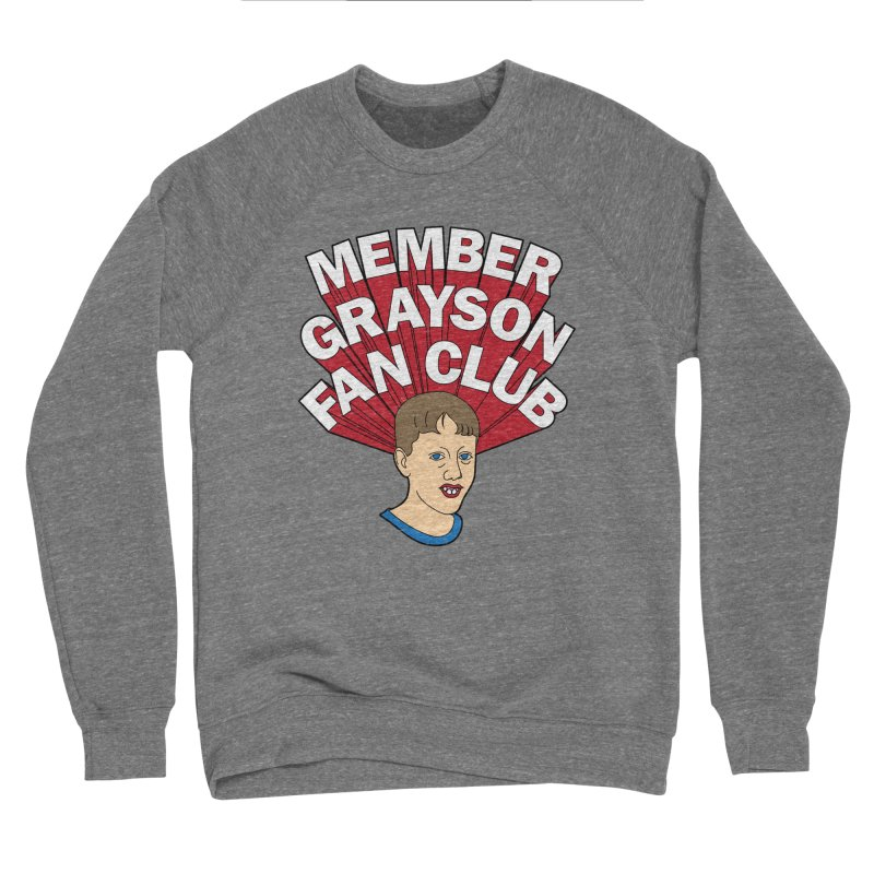 MEMBER GRAYSON FAN CLUB Women's Sponge Fleece Sweatshirt by Teenage Stepdad