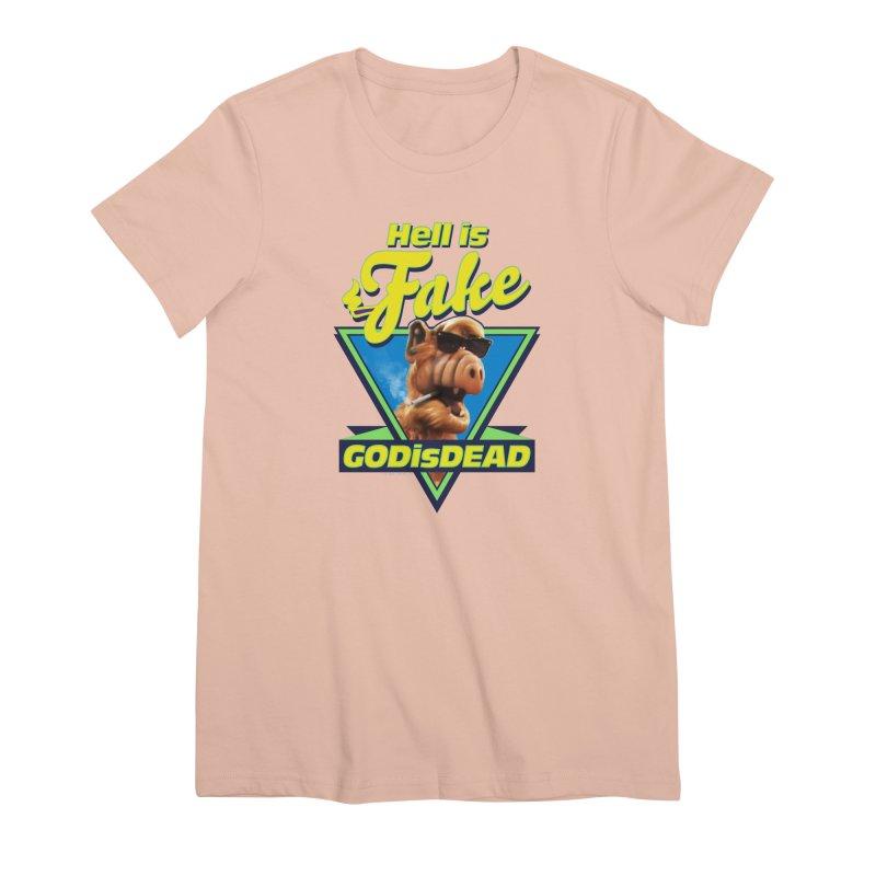 HELL IS FAKE  GOD IS DEAD Women's Premium T-Shirt by Teenage Stepdad