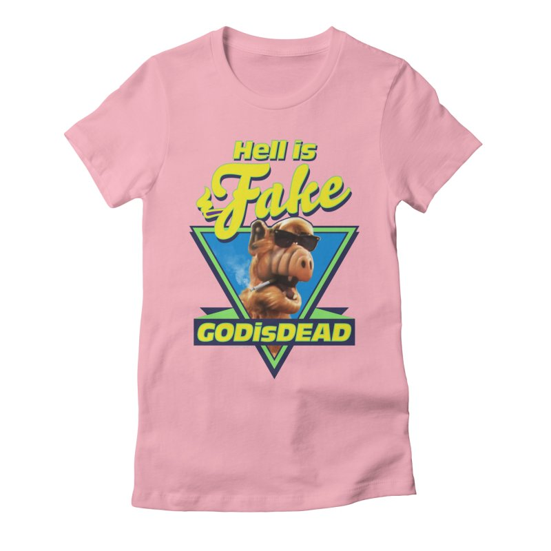 HELL IS FAKE  GOD IS DEAD Women's Fitted T-Shirt by Teenage Stepdad