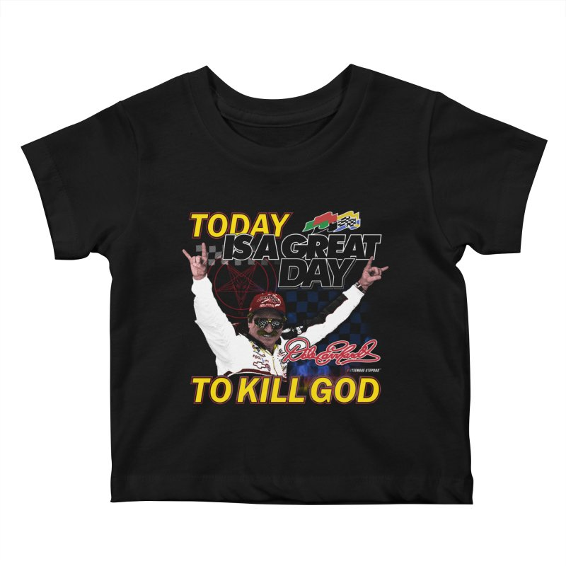 TODAY IS A GREAT DAY TO KILL GOD Kids Baby T-Shirt by Teenage Stepdad