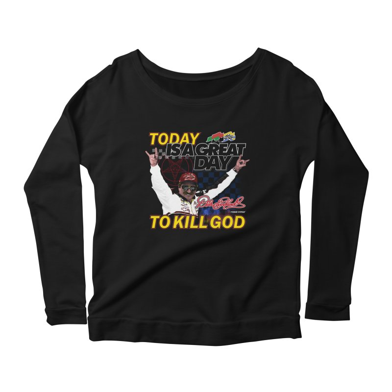 TODAY IS A GREAT DAY TO KILL GOD Women's Longsleeve T-Shirt by Teenage Stepdad