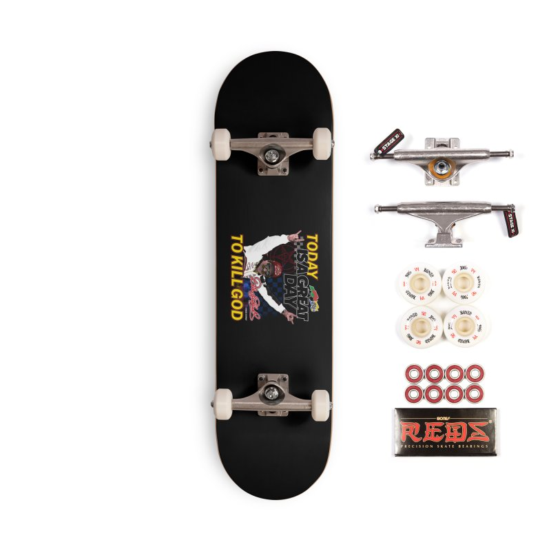 TODAY IS A GREAT DAY TO KILL GOD Accessories Complete - Pro Skateboard by Teenage Stepdad