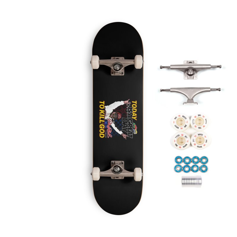 TODAY IS A GREAT DAY TO KILL GOD Accessories Complete - Premium Skateboard by Teenage Stepdad