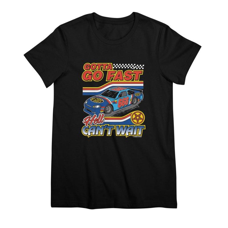 GOTTA GO FAST / HELL CAN'T WAIT Women's Premium T-Shirt by Teenage Stepdad