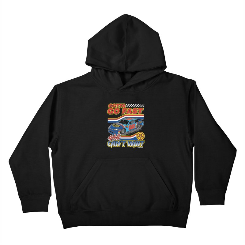 GOTTA GO FAST / HELL CAN'T WAIT Kids Pullover Hoody by Teenage Stepdad