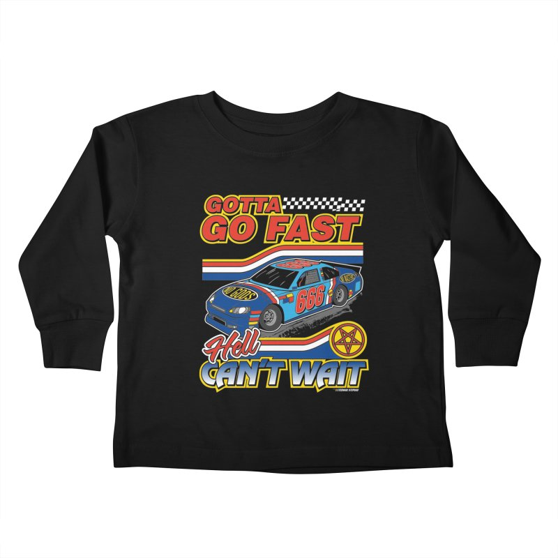 GOTTA GO FAST / HELL CAN'T WAIT Kids Toddler Longsleeve T-Shirt by Teenage Stepdad